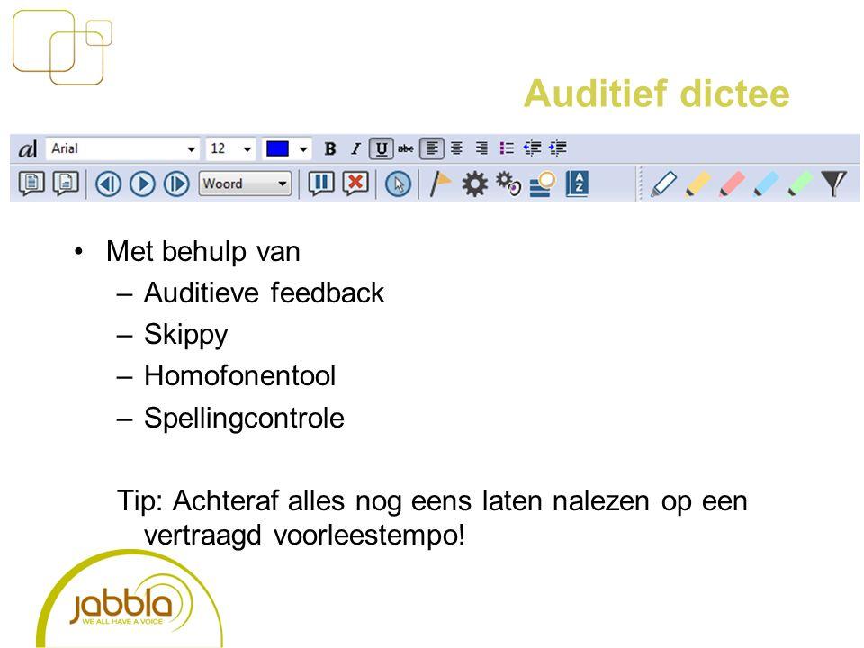 Auditief dictee Met behulp van –Auditieve feedback –Skippy –Homofonentool –Spellingcontrole Tip: Achteraf alles nog eens laten nalezen op een vertraagd voorleestempo!