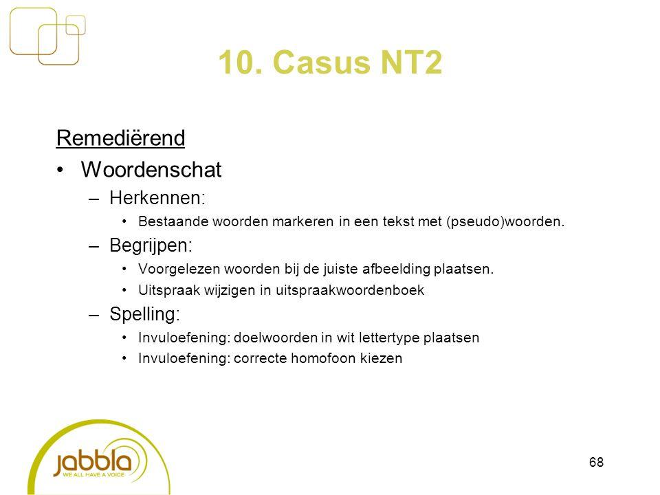 10. Casus NT2 Remediërend Woordenschat –Herkennen: Bestaande woorden markeren in een tekst met (pseudo)woorden. –Begrijpen: Voorgelezen woorden bij de