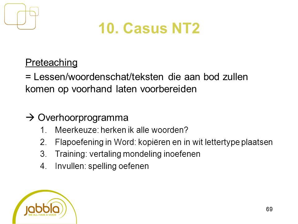 10. Casus NT2 Preteaching = Lessen/woordenschat/teksten die aan bod zullen komen op voorhand laten voorbereiden  Overhoorprogramma 1.Meerkeuze: herke