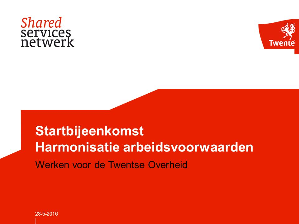 Startbijeenkomst Harmonisatie arbeidsvoorwaarden Werken voor de Twentse Overheid 28-5-2016