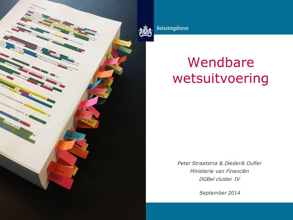 Wendbare wetsuitvoering Peter Straatsma & Diederik Dulfer Ministerie van Financiën DGBel cluster IV September 2014