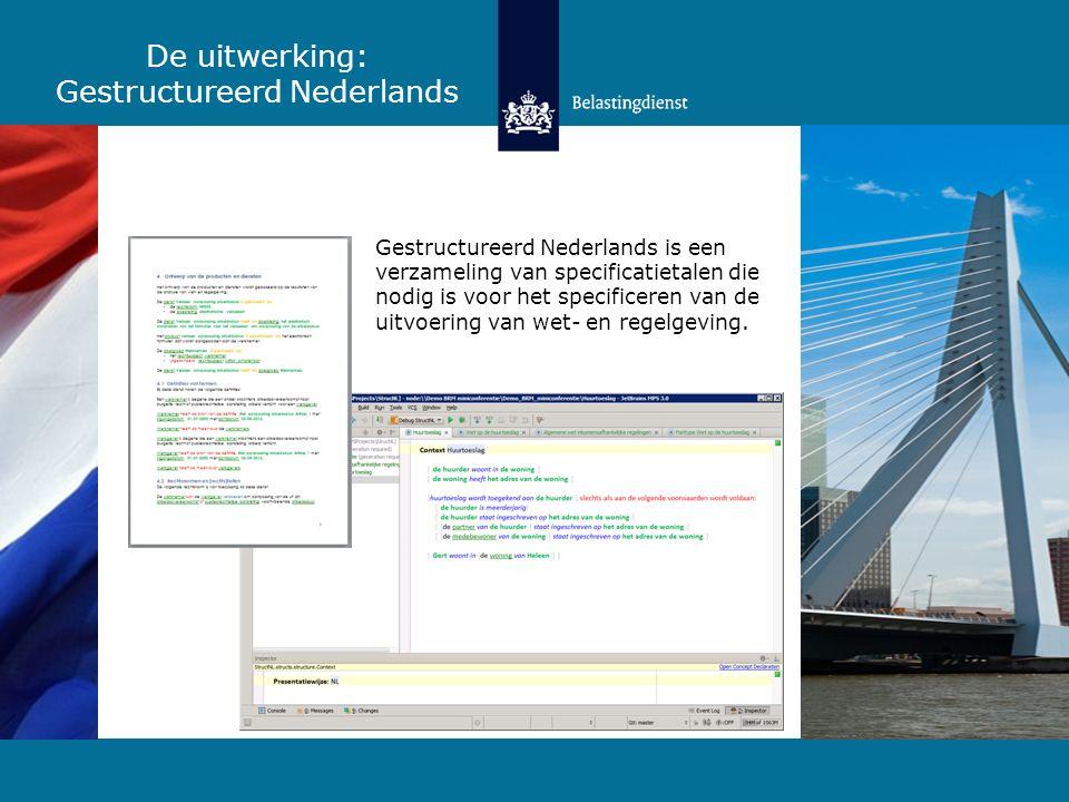 De uitwerking: Gestructureerd Nederlands Gestructureerd Nederlands is een verzameling van specificatietalen die nodig is voor het specificeren van de