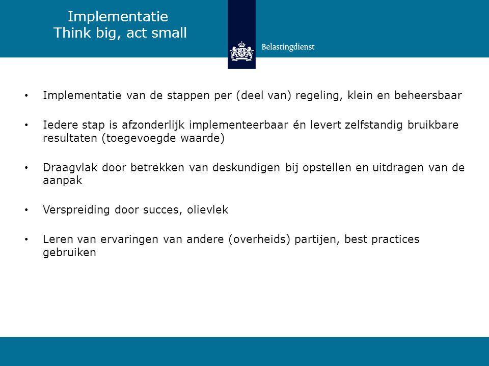Implementatie van de stappen per (deel van) regeling, klein en beheersbaar Iedere stap is afzonderlijk implementeerbaar én levert zelfstandig bruikbar