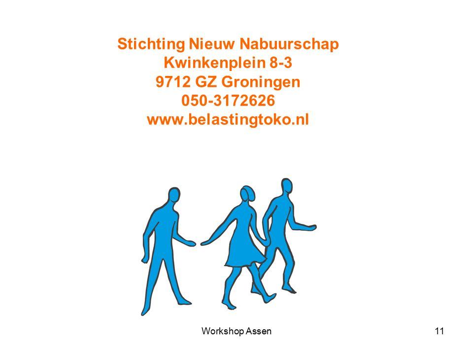 Workshop Assen11 Stichting Nieuw Nabuurschap Kwinkenplein 8-3 9712 GZ Groningen 050-3172626 www.belastingtoko.nl