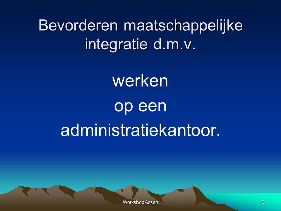 Workshop Assen5 Bevorderen maatschappelijke integratie d.m.v. werken op een administratiekantoor.