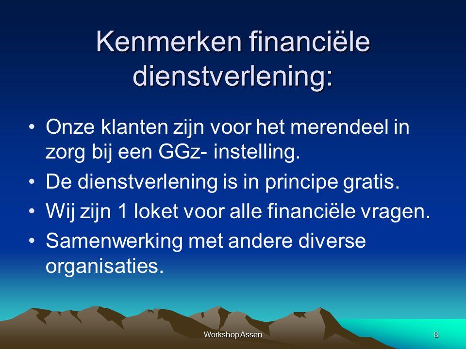 Workshop Assen8 Kenmerken financiële dienstverlening: Onze klanten zijn voor het merendeel in zorg bij een GGz- instelling.