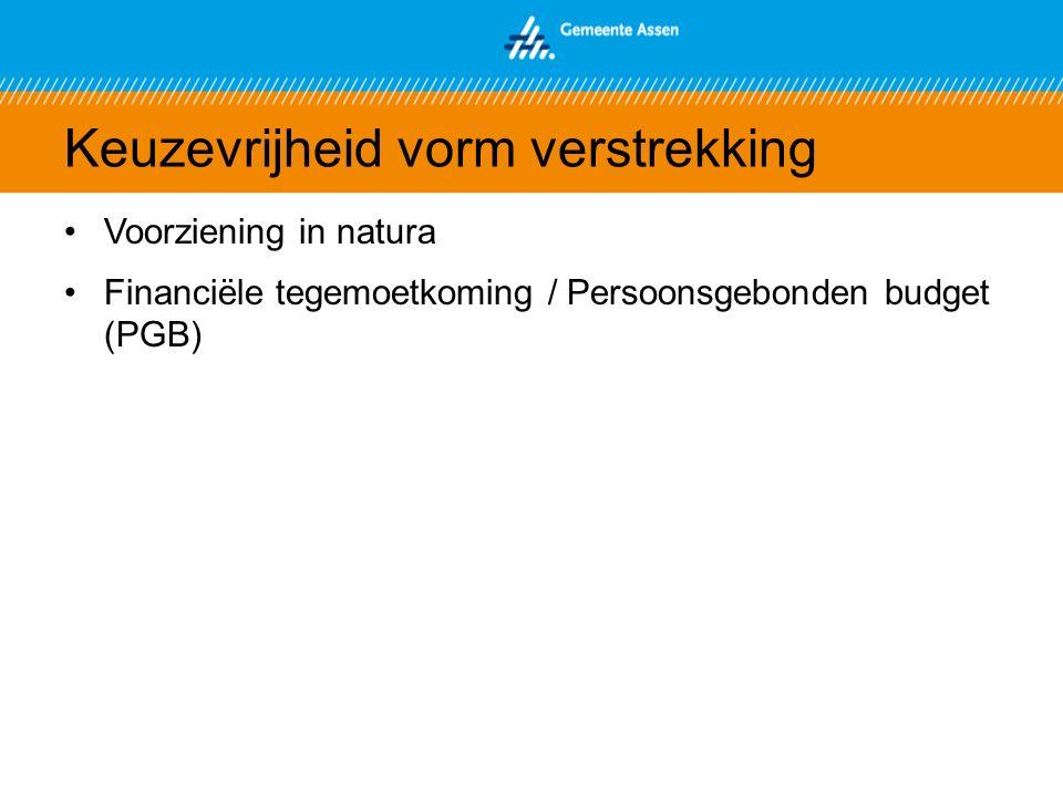 Keuzevrijheid vorm verstrekking Voorziening in natura Financiële tegemoetkoming / Persoonsgebonden budget (PGB)