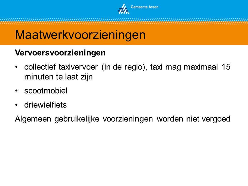Maatwerkvoorzieningen Vervoersvoorzieningen collectief taxivervoer (in de regio), taxi mag maximaal 15 minuten te laat zijn scootmobiel driewielfiets Algemeen gebruikelijke voorzieningen worden niet vergoed