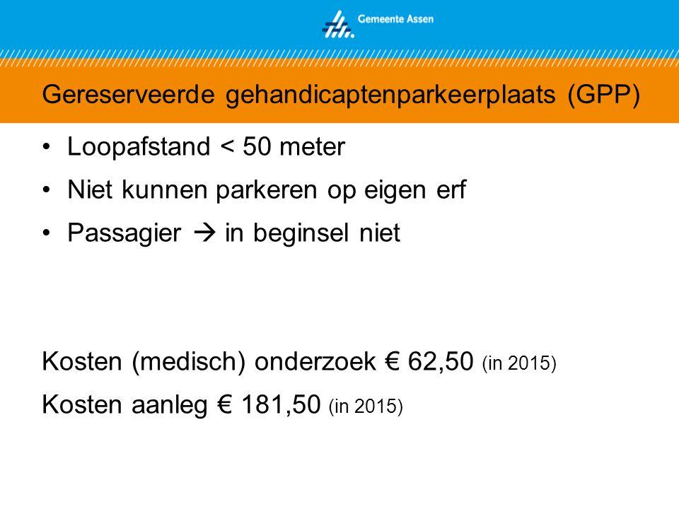 Gereserveerde gehandicaptenparkeerplaats (GPP) Loopafstand < 50 meter Niet kunnen parkeren op eigen erf Passagier  in beginsel niet Kosten (medisch) onderzoek € 62,50 (in 2015) Kosten aanleg € 181,50 (in 2015)