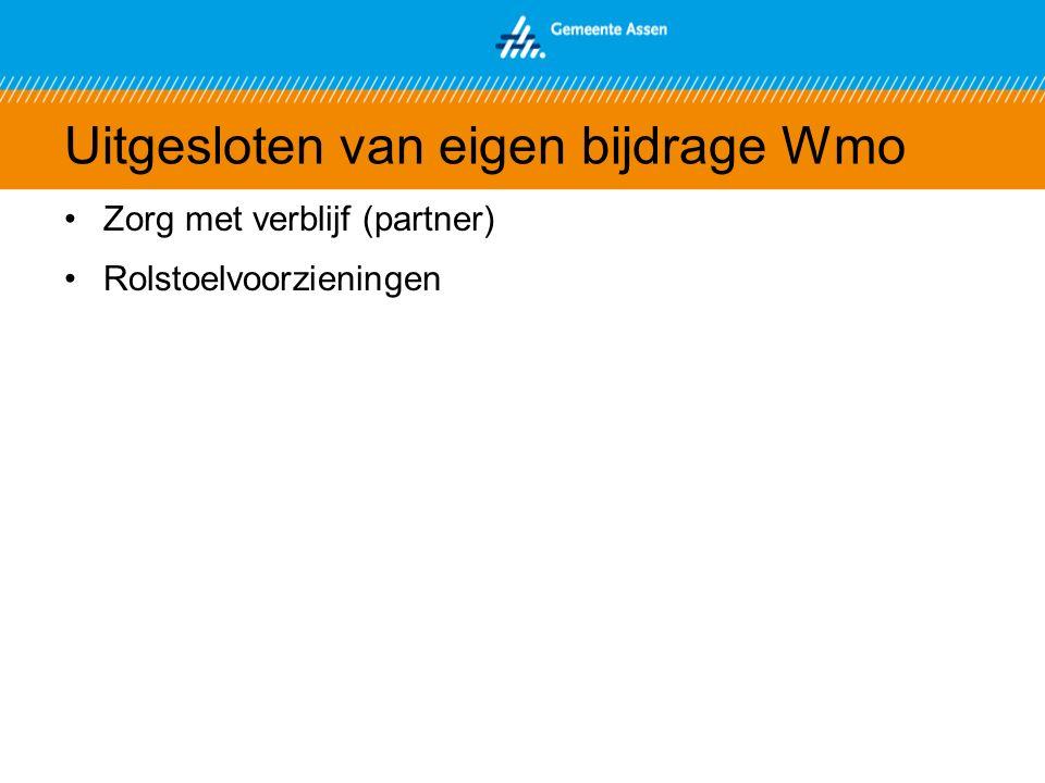 Uitgesloten van eigen bijdrage Wmo Zorg met verblijf (partner) Rolstoelvoorzieningen