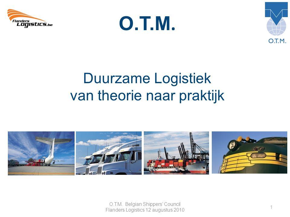 O.T.M. Belgian Shippers' Council Flanders Logistics 12 augustus 2010 1 O.T.M.