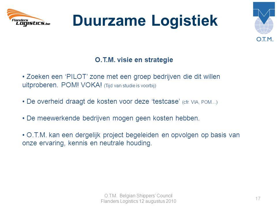 O.T.M. Belgian Shippers' Council Flanders Logistics 12 augustus 2010 17 Duurzame Logistiek O.T.M.