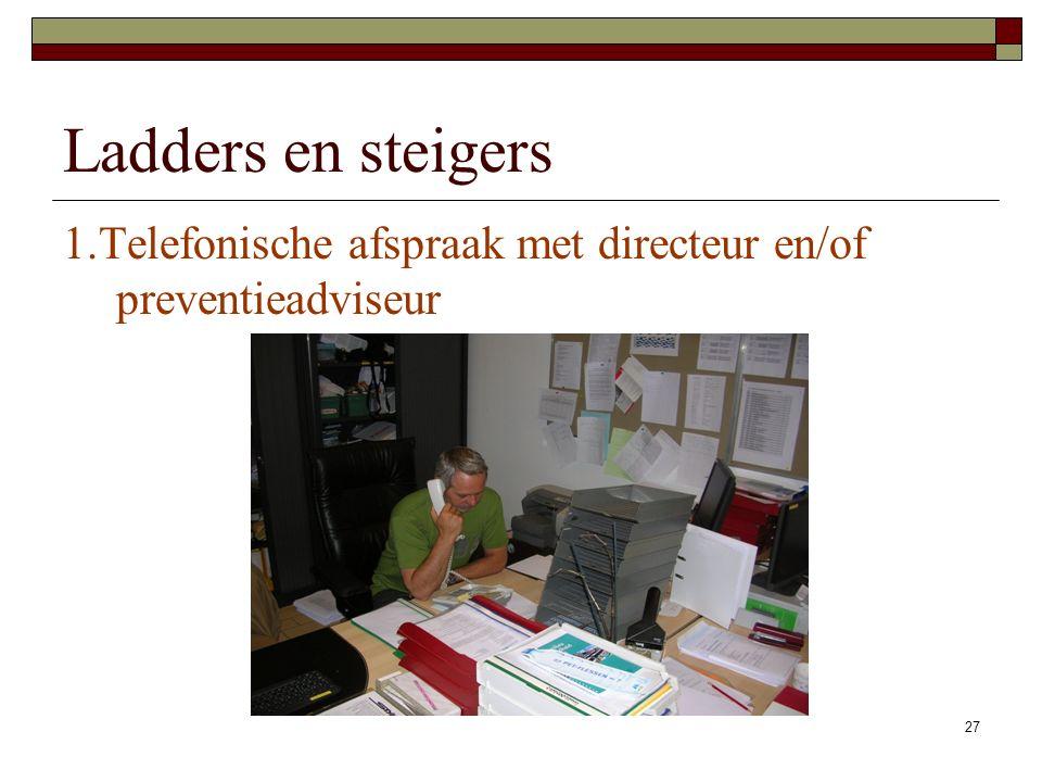 27 1.Telefonische afspraak met directeur en/of preventieadviseur Ladders en steigers