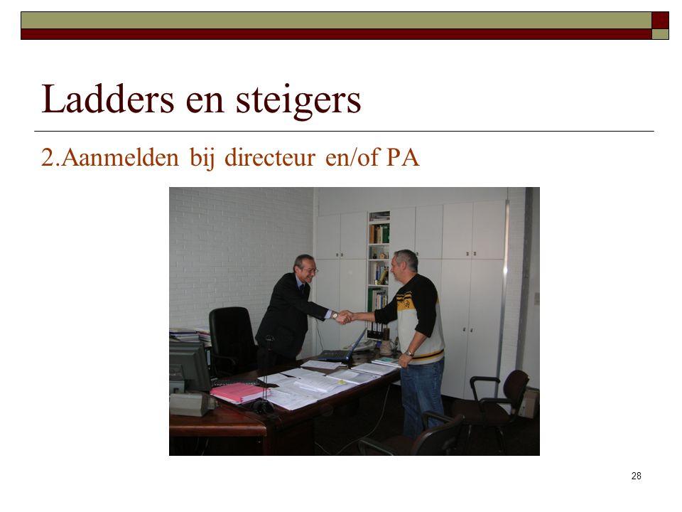 28 2.Aanmelden bij directeur en/of PA Ladders en steigers