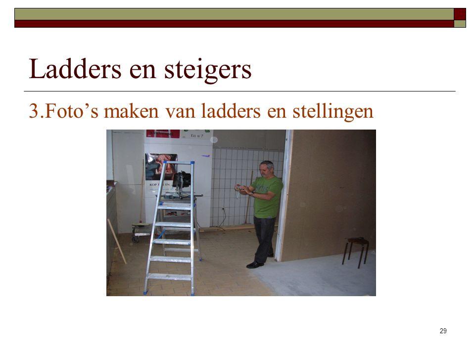 29 3.Foto's maken van ladders en stellingen Ladders en steigers