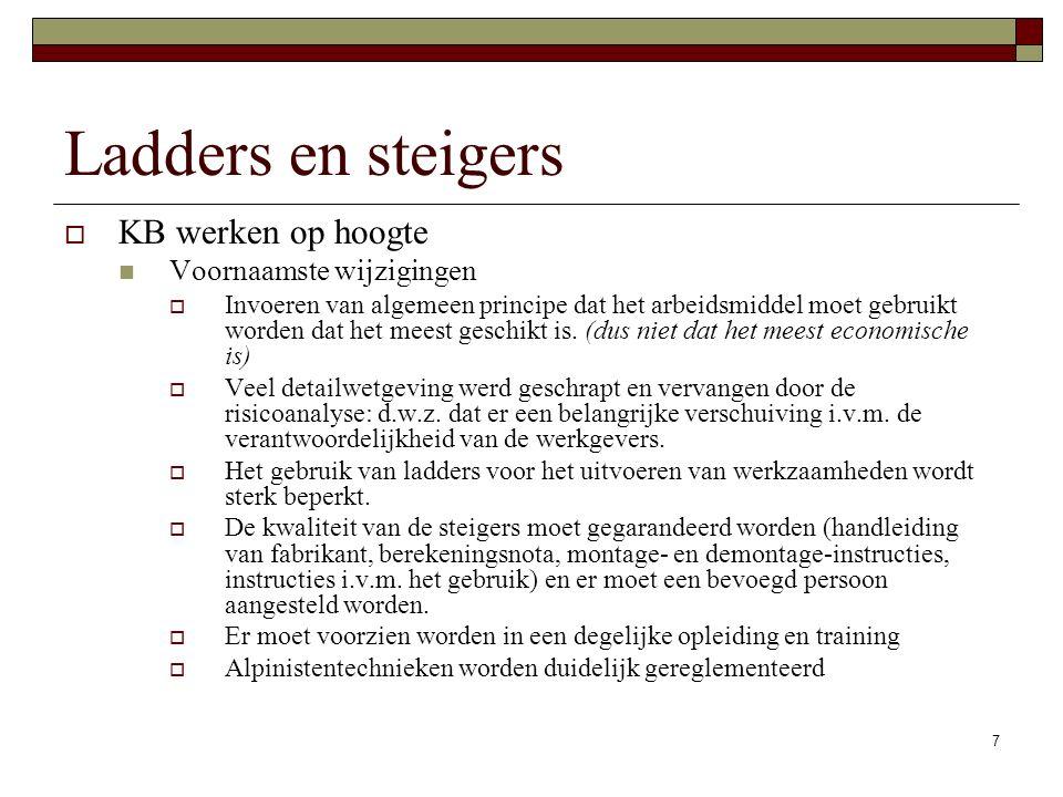7 Ladders en steigers  KB werken op hoogte Voornaamste wijzigingen  Invoeren van algemeen principe dat het arbeidsmiddel moet gebruikt worden dat het meest geschikt is.
