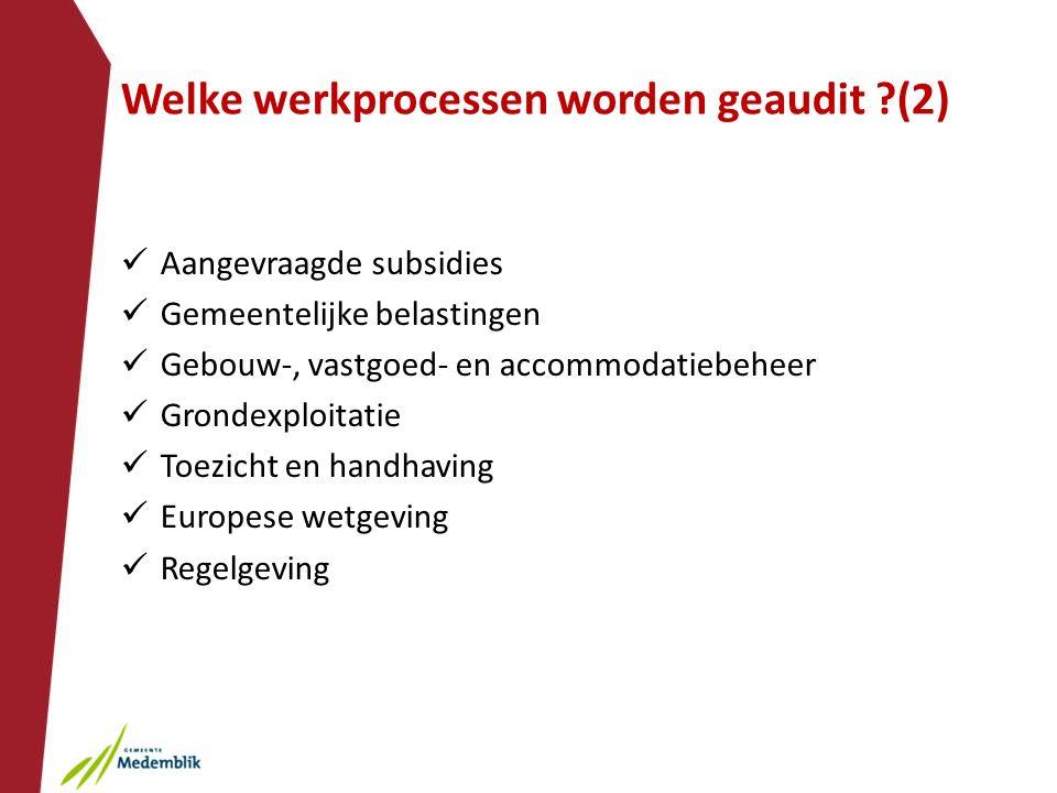 Welke werkprocessen worden geaudit ?(2) Aangevraagde subsidies Gemeentelijke belastingen Gebouw-, vastgoed- en accommodatiebeheer Grondexploitatie Toezicht en handhaving Europese wetgeving Regelgeving