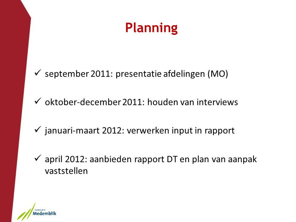 Planning september 2011: presentatie afdelingen (MO) oktober-december 2011: houden van interviews januari-maart 2012: verwerken input in rapport april 2012: aanbieden rapport DT en plan van aanpak vaststellen
