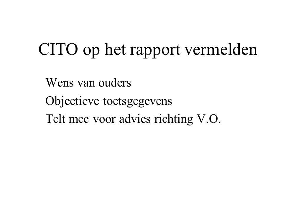 CITO op het rapport vermelden Wens van ouders Objectieve toetsgegevens Telt mee voor advies richting V.O.