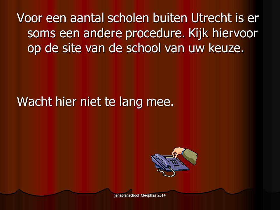 jenaplanschool Cleophas 2014 Voor een aantal scholen buiten Utrecht is er soms een andere procedure.
