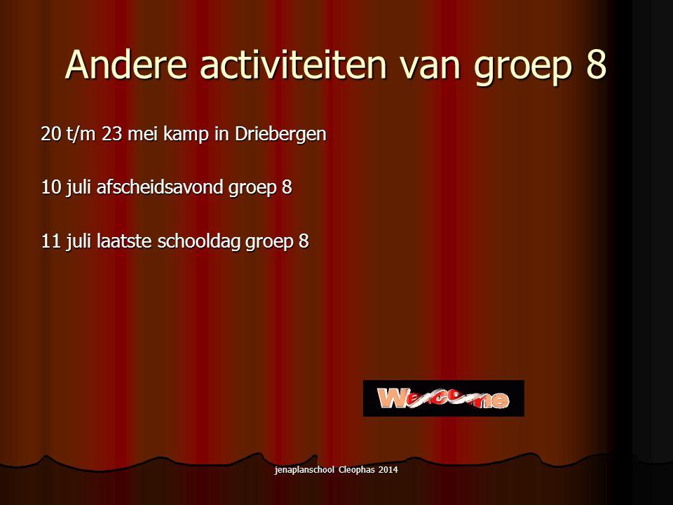 jenaplanschool Cleophas 2014 Andere activiteiten van groep 8 20 t/m 23 mei kamp in Driebergen 10 juli afscheidsavond groep 8 11 juli laatste schooldag groep 8