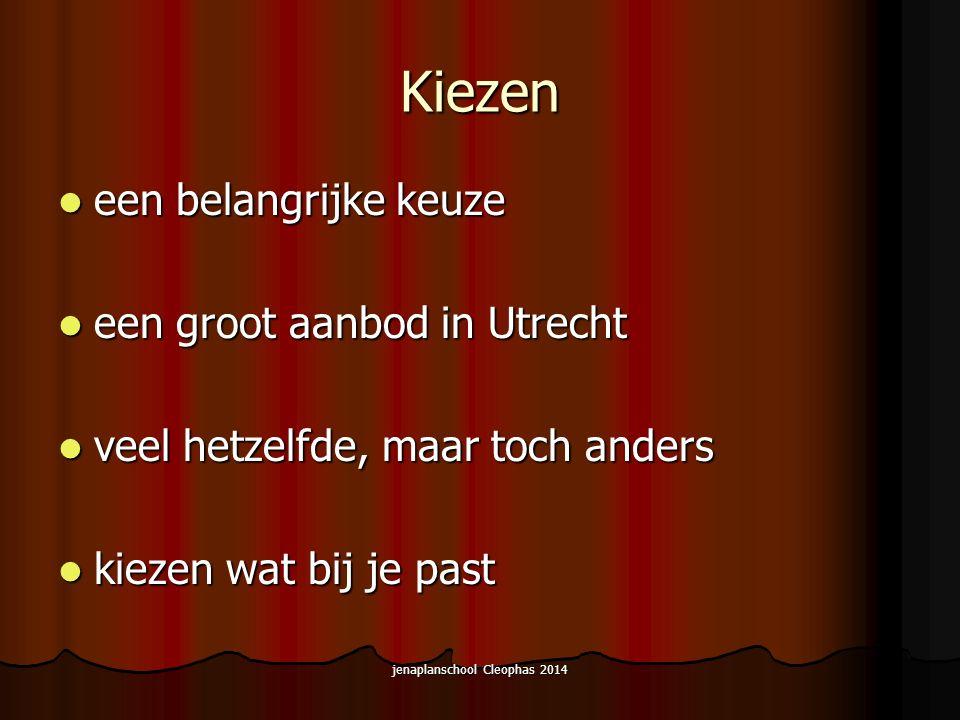 jenaplanschool Cleophas 2014 Kiezen een belangrijke keuze een belangrijke keuze een groot aanbod in Utrecht een groot aanbod in Utrecht veel hetzelfde, maar toch anders veel hetzelfde, maar toch anders kiezen wat bij je past kiezen wat bij je past