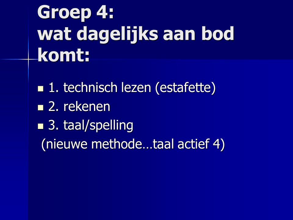 Groep 4: wat dagelijks aan bod komt: 1. technisch lezen (estafette) 1. technisch lezen (estafette) 2. rekenen 2. rekenen 3. taal/spelling 3. taal/spel