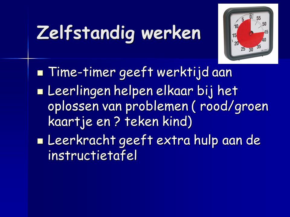 Zelfstandig werken Time-timer geeft werktijd aan Time-timer geeft werktijd aan Leerlingen helpen elkaar bij het oplossen van problemen ( rood/groen ka