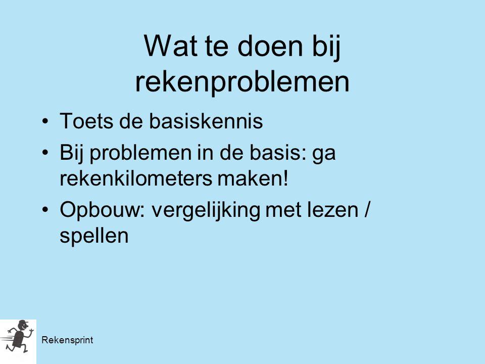 Rekensprint Wat te doen bij rekenproblemen Toets de basiskennis Bij problemen in de basis: ga rekenkilometers maken! Opbouw: vergelijking met lezen /