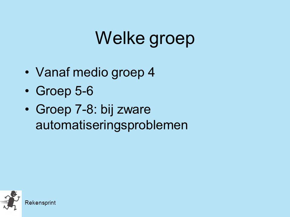 Rekensprint Welke groep Vanaf medio groep 4 Groep 5-6 Groep 7-8: bij zware automatiseringsproblemen