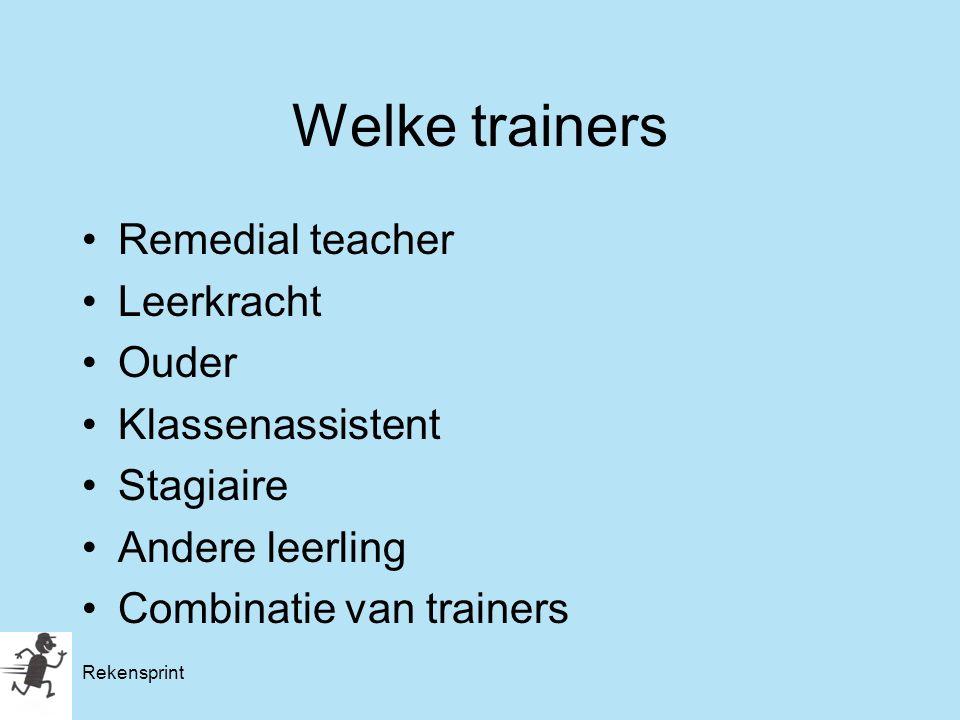 Rekensprint Welke trainers Remedial teacher Leerkracht Ouder Klassenassistent Stagiaire Andere leerling Combinatie van trainers