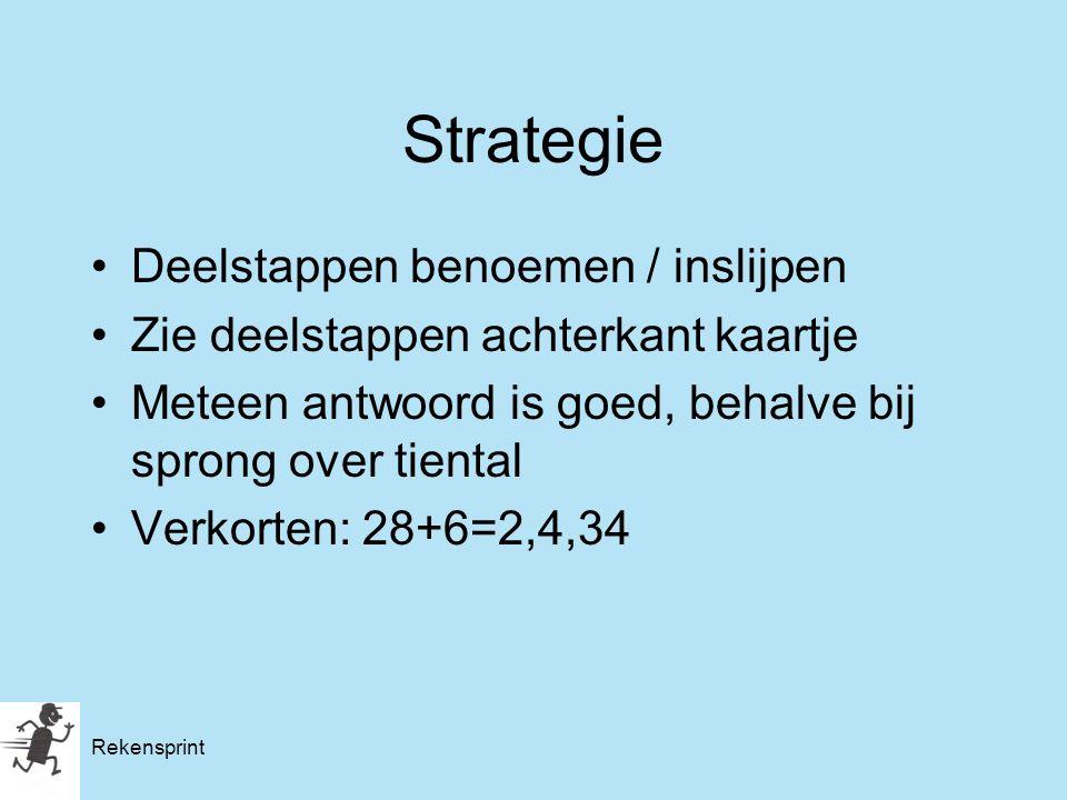 Rekensprint Strategie Deelstappen benoemen / inslijpen Zie deelstappen achterkant kaartje Meteen antwoord is goed, behalve bij sprong over tiental Ver