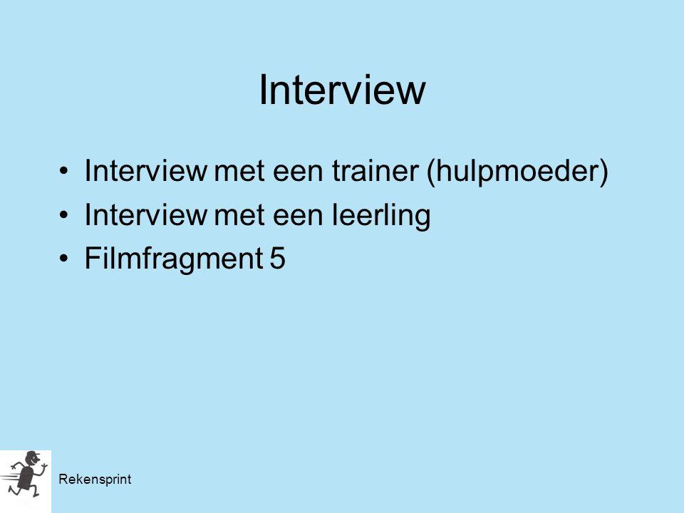 Rekensprint Interview Interview met een trainer (hulpmoeder) Interview met een leerling Filmfragment 5