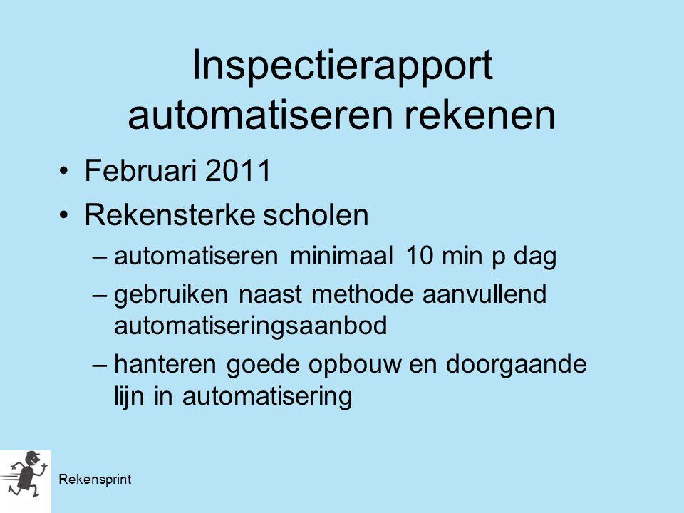 Rekensprint Inspectierapport automatiseren rekenen Februari 2011 Rekensterke scholen –automatiseren minimaal 10 min p dag –gebruiken naast methode aan
