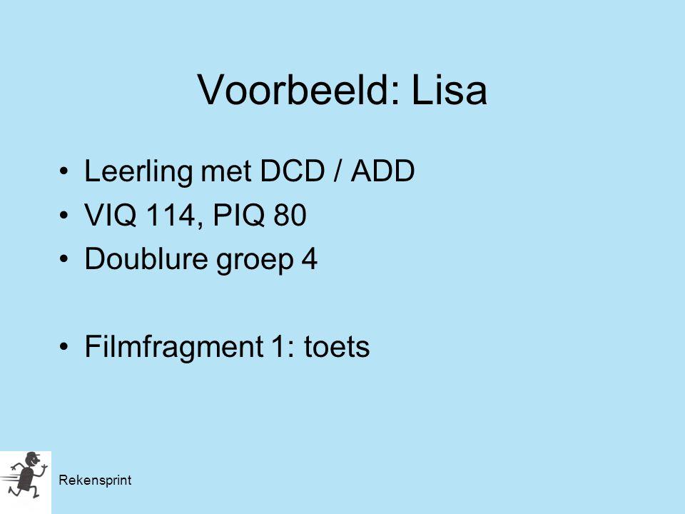 Rekensprint Voorbeeld: Lisa Leerling met DCD / ADD VIQ 114, PIQ 80 Doublure groep 4 Filmfragment 1: toets