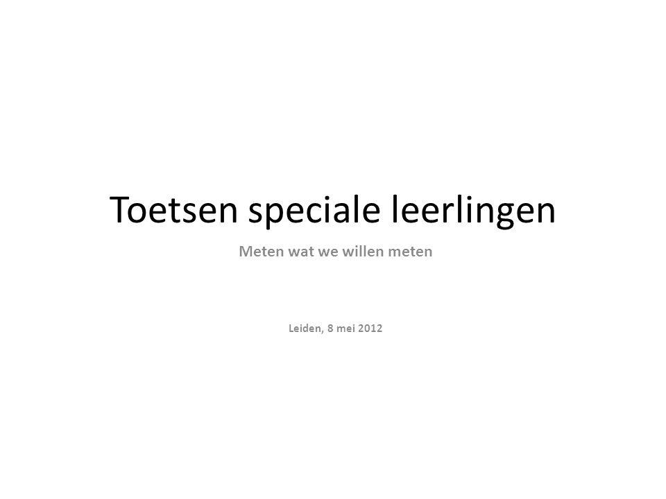 Toetsen speciale leerlingen Meten wat we willen meten Leiden, 8 mei 2012