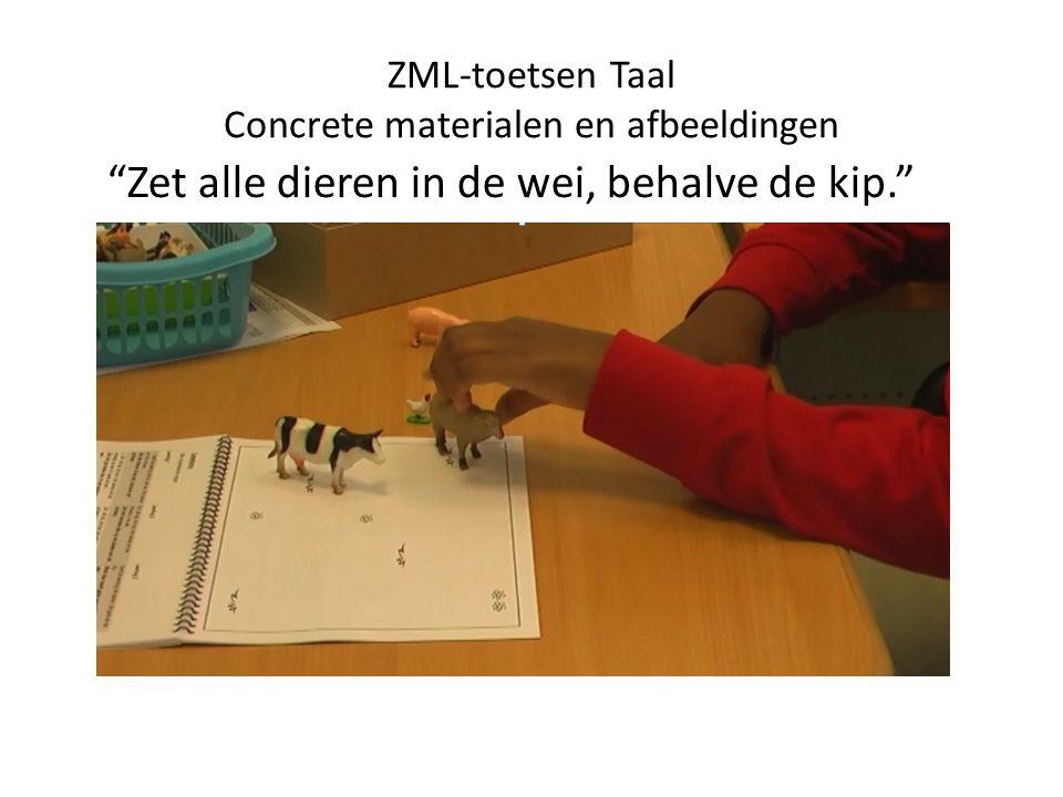 ZML-toetsen Taal Concrete materialen en afbeeldingen Zet alle dieren in de wei, behalve de kip.