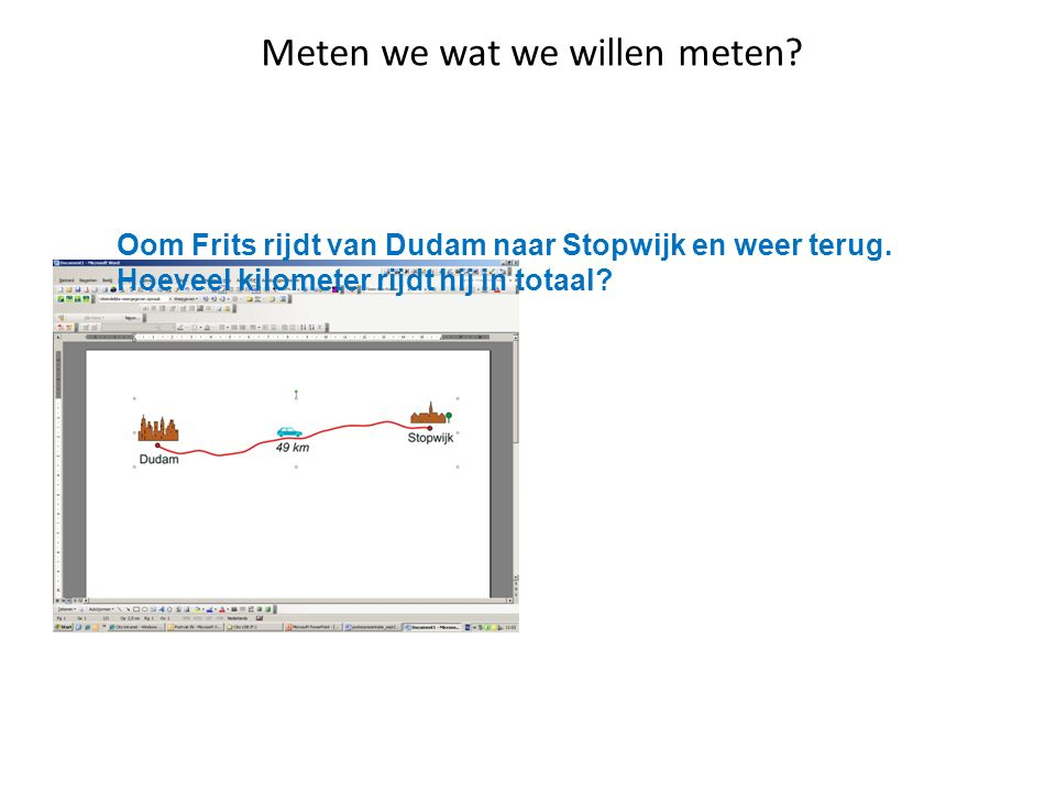 Meten we wat we willen meten. Oom Frits rijdt van Dudam naar Stopwijk en weer terug.