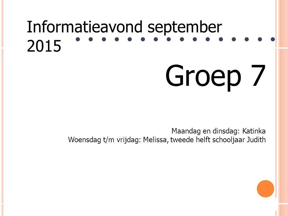 2 ● ● ● ● ● ● ● ● Informatieavond september 2015 Groep 7 Maandag en dinsdag: Katinka Woensdag t/m vrijdag: Melissa, tweede helft schooljaar Judith