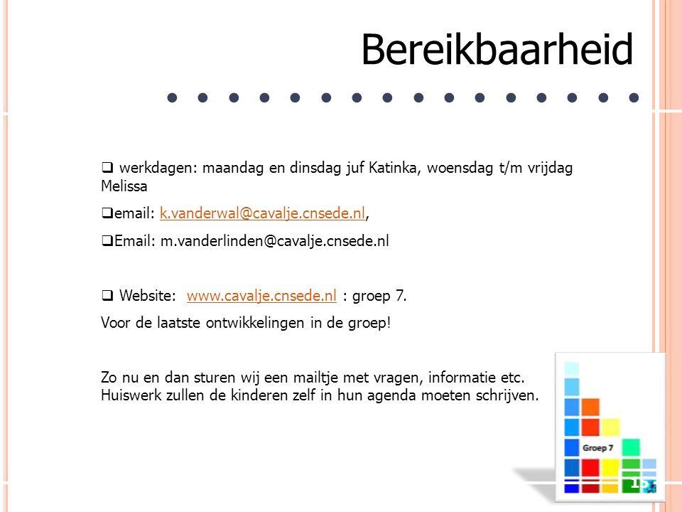 15 Bereikbaarheid ● ● ● ● ● ● ● ●  werkdagen: maandag en dinsdag juf Katinka, woensdag t/m vrijdag Melissa  email: k.vanderwal@cavalje.cnsede.nl,k.vanderwal@cavalje.cnsede.nl  Email: m.vanderlinden@cavalje.cnsede.nl  Website: www.cavalje.cnsede.nl : groep 7.www.cavalje.cnsede.nl Voor de laatste ontwikkelingen in de groep.