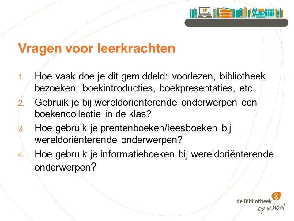 Vragen voor leerkrachten 1. Hoe vaak doe je dit gemiddeld: voorlezen, bibliotheek bezoeken, boekintroducties, boekpresentaties, etc. 2. Gebruik je bij