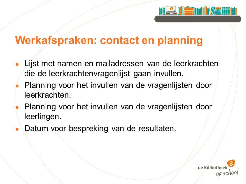 Werkafspraken: contact en planning ● Lijst met namen en mailadressen van de leerkrachten die de leerkrachtenvragenlijst gaan invullen. ● Planning voor