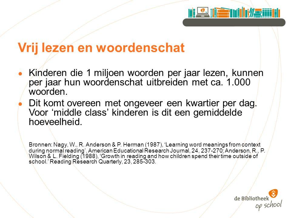 Vrij lezen en woordenschat ● Kinderen die 1 miljoen woorden per jaar lezen, kunnen per jaar hun woordenschat uitbreiden met ca. 1.000 woorden. ● Dit k