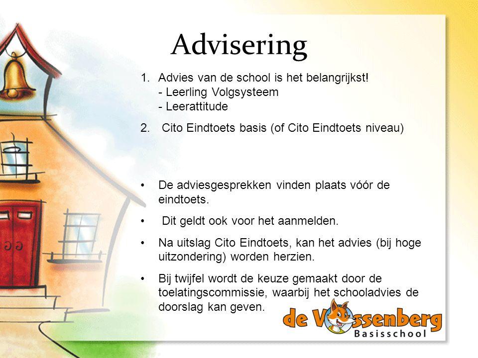 Advisering 1.Advies van de school is het belangrijkst! - Leerling Volgsysteem - Leerattitude 2. Cito Eindtoets basis (of Cito Eindtoets niveau) De adv