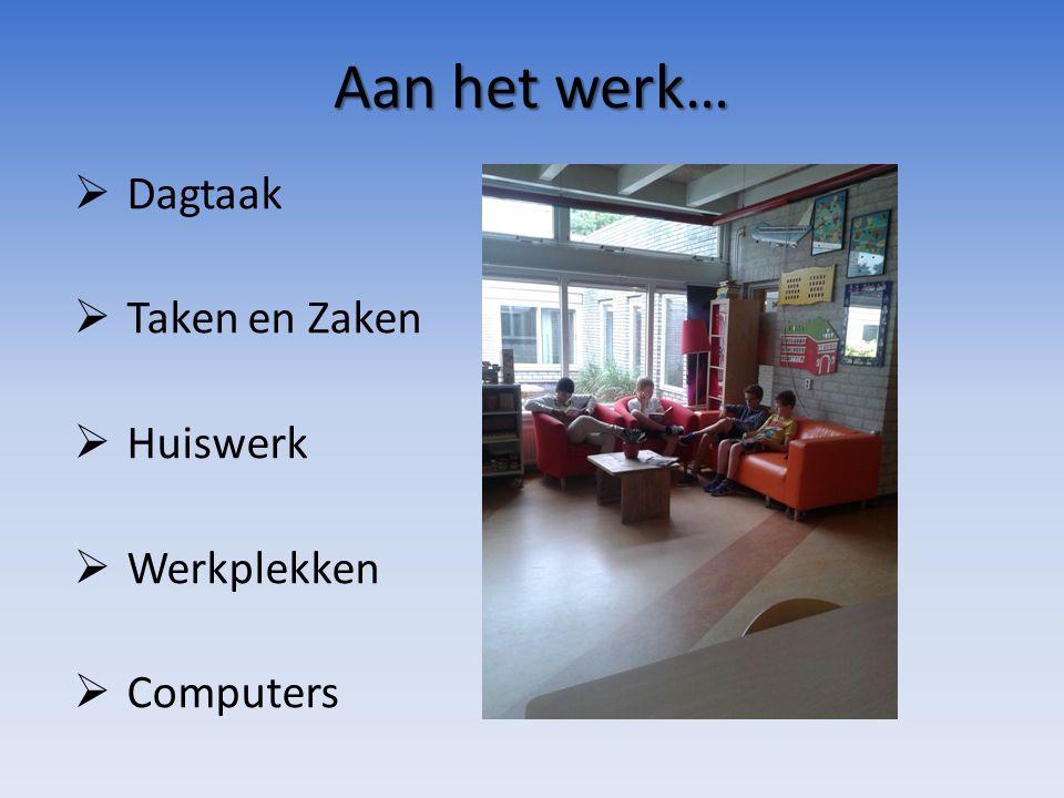 Aan het werk…  Dagtaak  Taken en Zaken  Huiswerk  Werkplekken  Computers