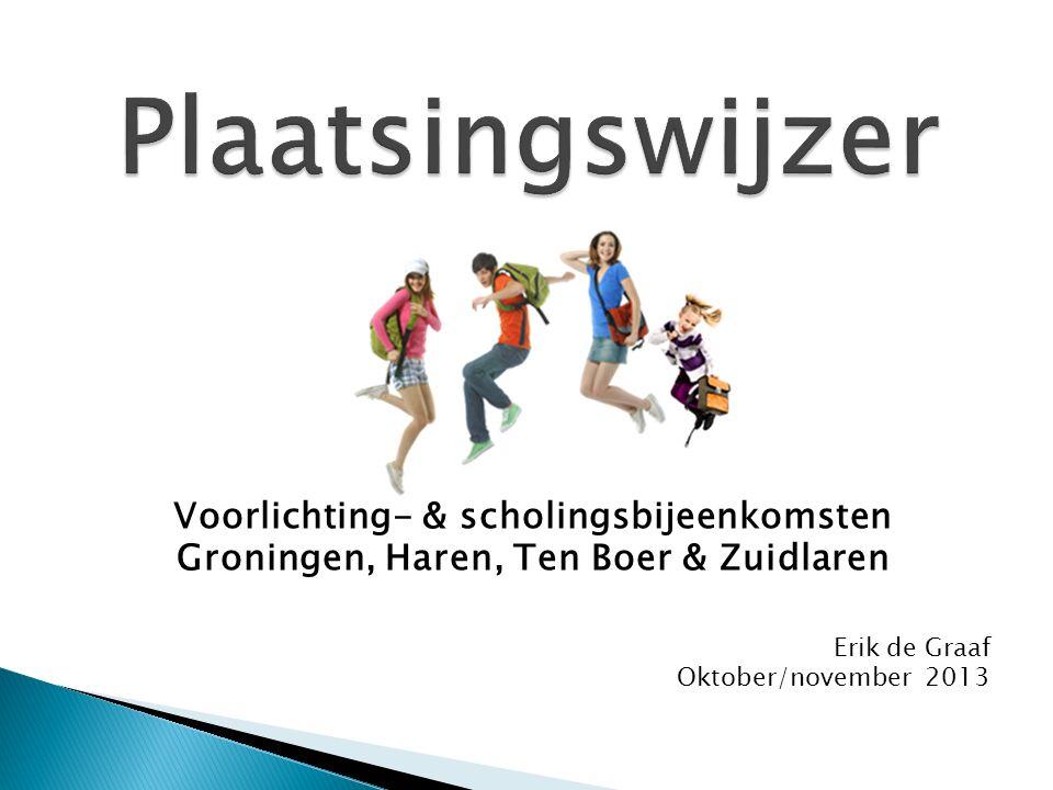 Voorlichting- & scholingsbijeenkomsten Groningen, Haren, Ten Boer & Zuidlaren Erik de Graaf Oktober/november 2013