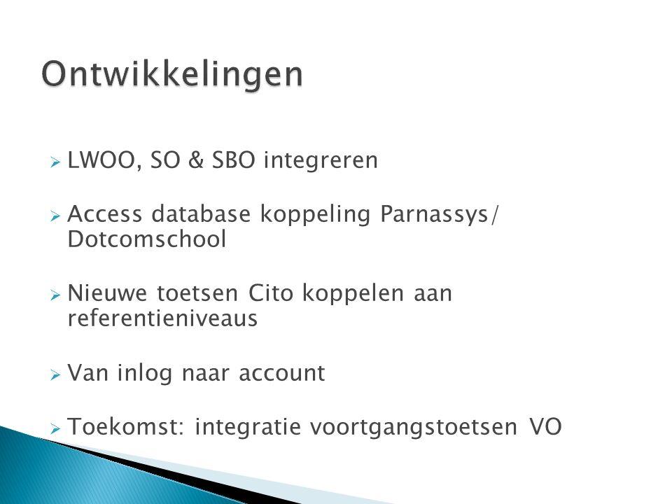  LWOO, SO & SBO integreren  Access database koppeling Parnassys/ Dotcomschool  Nieuwe toetsen Cito koppelen aan referentieniveaus  Van inlog naar account  Toekomst: integratie voortgangstoetsen VO