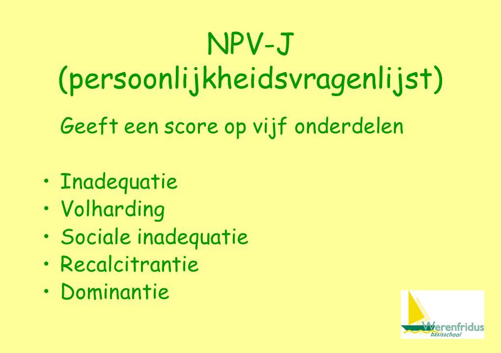 NPV-J (persoonlijkheidsvragenlijst) Geeft een score op vijf onderdelen Inadequatie Volharding Sociale inadequatie Recalcitrantie Dominantie