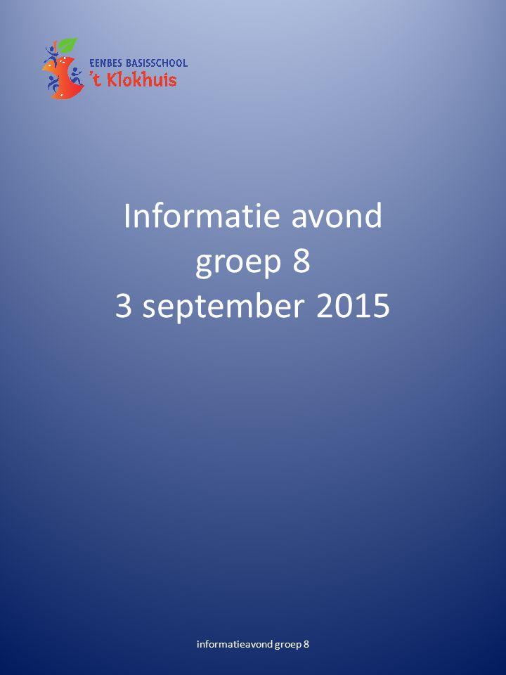 Informatie avond groep 8 3 september 2015 informatieavond groep 8