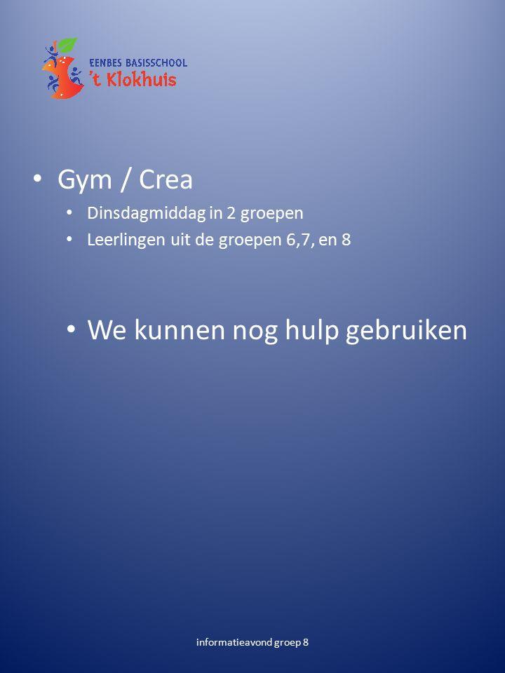 Gym / Crea Dinsdagmiddag in 2 groepen Leerlingen uit de groepen 6,7, en 8 We kunnen nog hulp gebruiken informatieavond groep 8